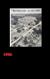 Mobilier scolar Delagrave 1950 Delagrave decide sa integreze productia de mobilier scolar in activitatea sa prin achizitionarea fabricii Froideconche
